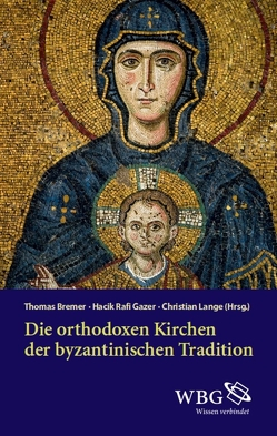Die orthodoxen Kirchen der byzantinischen Tradition von Bremer,  Thomas, Gazer,  Hacik Rafi, Lange,  Christian