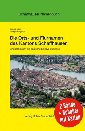 Die Orts- und Flurnamen des Kantons Schaffhausen von Halytskyj,  Joseph, Joos,  Eduard