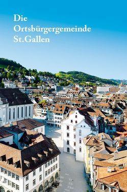 Die Ortsbürgergemeinde St. Gallen von Guggenheimer,  Dorothee, Lemmenmeier,  Max, Mayer,  Marcel, Noger,  Arno, Sonderegger,  Stefan