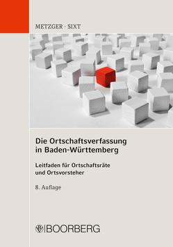 Die Ortschaftsverfassung in Baden-Württemberg von Metzger,  Paul, Sixt,  Werner