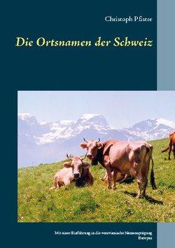 Die Ortsnamen der Schweiz von Pfister,  Christoph