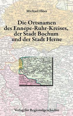 Die Ortsnamen der Städte Bochum und Herne und des Ennepe-Ruhr-Kreises von Flöer,  Michael