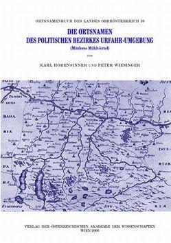 Die Ortsnamen des politischen Bezirkes Urfahr-Umgebung (Mittleres Mühlviertel) von Hohensinner,  Karl, Wiesinger,  Peter