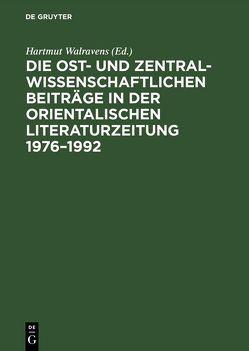 Die ost- und zentralwissenschaftlichen Beiträge in der Orientalischen <br>Literaturzeitung 1976–1992 von Walravens,  Hartmut