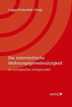 Die österreichische Wohnungsgemeinnützigkeit – ein europäisches Erfolgsmodell von Holoubek,  Michael, Lugger,  Klaus