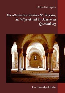 Die ottonischen Kirchen St. Servatii, St. Wiperti und St. Marien in Quedlinburg von Meisegeier,  Michael