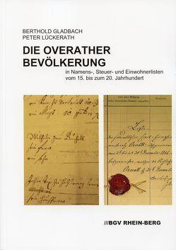 Die Overather Bevölkerung in Namens-, Steuer- und Einwohnerlisten vom 15. bis zum 20. Jahrhundert von Gladbach,  Berthold, Lückerath,  Peter