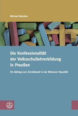 Die Konfessionalität der Volksschullehrerbildung in Preußen von Wermke,  Michael