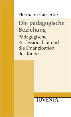 Die Pädagogische Beziehung 2. Auflage von Giesecke,  Hermann