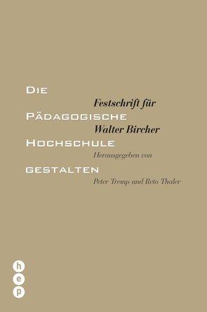 Die Pädagogische Hochschule gestalten von Thaler,  Reto, Tremp,  Peter