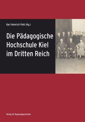 Die Pädagogische Hochschule Kiel im Dritten Reich von Pohl,  Karl Heinrich