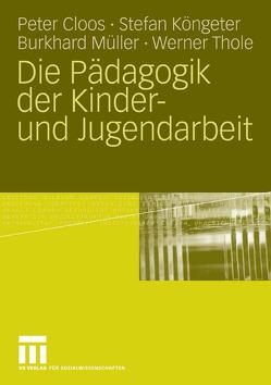 Die Pädagogik der Kinder- und Jugendarbeit von Cloos,  Peter, Köngeter,  Stefan, Müller,  Burkhard, Thole,  Werner