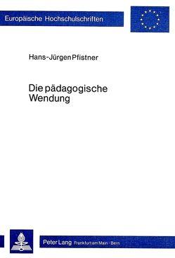 Die pädagogische Wendung von Pfistner,  Hans-Jürgen