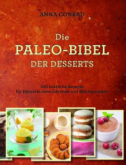 Die Paleo-Bibel der Desserts von Conrad,  Anna, Unser,  Margit