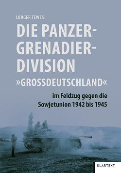 """Die Panzergrenadierdivision """"Großdeutschland"""" im Feldzug gegen die Sowjetunion 1942 bis 1945 von Tewes,  Ludger"""