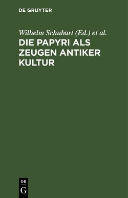 Die Papyri als Zeugen antiker Kultur von Kortenbeutel,  Heinz, Neues Museum Berlin / Papyrusausstellung, Schubart,  Wilhelm, Staatliche Museen Berlin