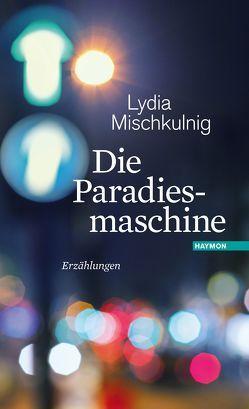 Die Paradiesmaschine von Mischkulnig,  Lydia