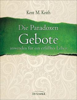 Die Paradoxen Gebote von Keith,  Kent M., Meiser,  Hans Christian
