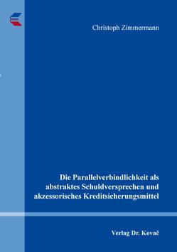 Die Parallelverbindlichkeit als abstraktes Schuldversprechen und akzessorisches Kreditsicherungsmittel von Zimmermann,  Christoph
