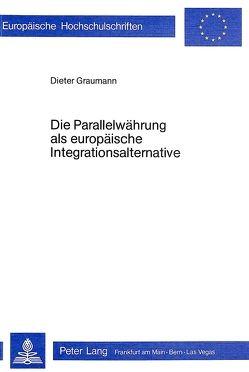 Die Parallelwährung als europäische Integrationsalternative von Graumann,  Dieter