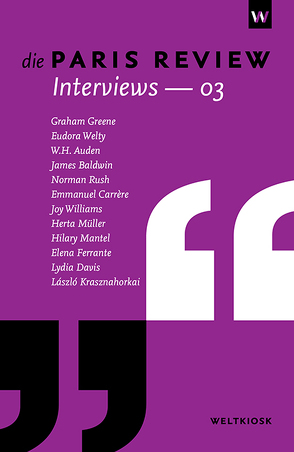 Die Paris Review Interviews 03 von Auden,  W. H., Baldwin,  James, Carrère,  Emmanuel, Davis,  Lydia, Ferrante,  Elena, Greene,  Graham, Krasznahorkai,  László, Mantel,  Hilary, Mueller,  Herta, Rush,  Norman, Steffes,  Alexandra, Welty,  Eudora, Williams,  Joy