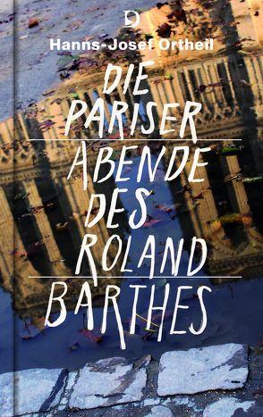 Die Pariser Abende des Roland Barthes von Barthes,  Roland, Ortheil,  Hanns-Josef
