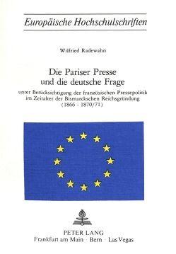 Die Pariser Presse und die Deutsche Frage von Radewahn,  Wilfried