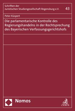 Die parlamentarische Kontrolle des Regierungshandelns in der Rechtsprechung des Bayerischen Verfassungsgerichtshofs von Küspert,  Peter