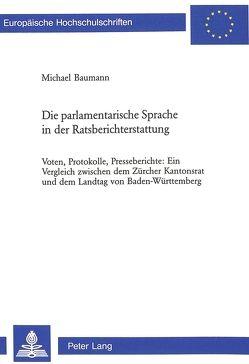 Die parlamentarische Sprache in der Ratsberichterstattung von Baumann,  Michael