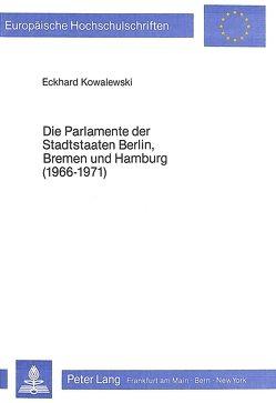 Die Parlamente der Stadtstaaten Berlin, Bremen und Hamburg (1966-1971) von Kowalewski,  Eckhard