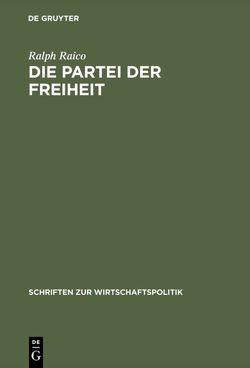 Die Partei der Freiheit von Bartel,  Gabriele, Hülsmann,  Jorg Guido, Raico,  Ralph, Watrin,  Christian, Weiss,  Pia