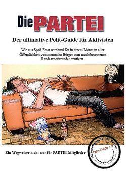 DIE PARTEI – Der ultimative Polit-Guide für Aktivisten von Adelstein,  Ali, Bruckner,  Gerd, Hintner,  Tom, Kral,  Arno, Sonneborn,  Martin, Walther,  Claudia