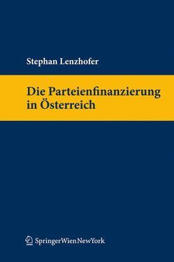Die Parteienfinanzierung in Österreich von Lenzhofer,  Stephan