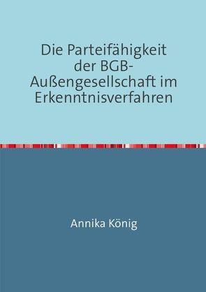 Die Parteifähigkeit der BGB-Außengesellschaft im Erkenntnisverfahren von König,  Annika