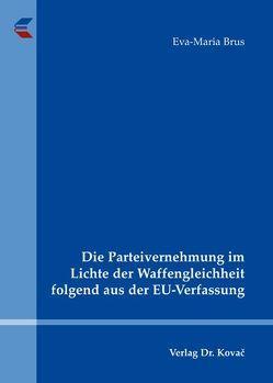 Die Parteivernehmung im Lichte der Waffengleichheit folgend aus der EU-Verfassung von Brus,  Eva-Maria