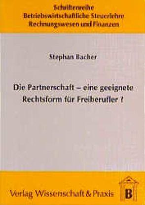 Die Partnerschaft – Eine geeignete Rechtsform für Freiberufler? von Bacher,  Stephan