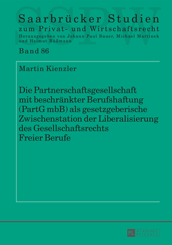 Die Partnerschaftsgesellschaft mit beschränkter Berufshaftung (PartG mbB) als gesetzgeberische Zwischenstation der Liberalisierung des Gesellschaftsrechts Freier Berufe von Kienzler,  Martin