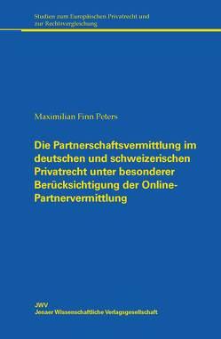 Die Partnerschaftsvermittlung im deutschen und schweizerischen Privatrecht unter besonderer Berücksichtigung der Online-Partnervermittlung von Peters,  Maximilian Finn