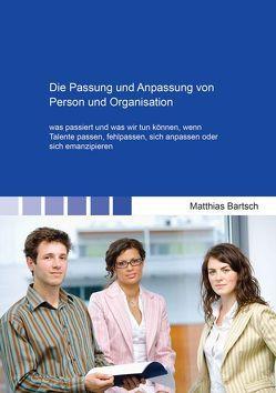 Die Passung und Anpassung von Person und Organisation von Bartsch,  Matthias