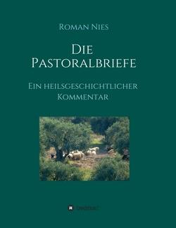 Die Pastoralbriefe – Ein heilsgeschichtlicher Kommentar von Nies,  Roman