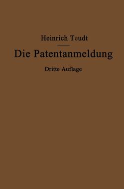 Die Patentanmeldung und die Bedeutung ihres Wortlauts für den Patentschutz von Teudt,  Heinrich