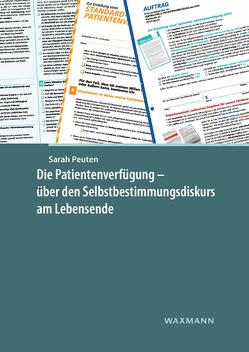 Die Patientenverfügung – über den Selbstbestimmungsdiskurs am Lebensende von Peuten,  Sarah