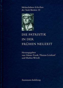 Die Patristik in der Frühen Neuzeit von Frank,  Günter, Lalla,  Sebastian, Leinkauf,  Thomas, Wriedt,  Markus
