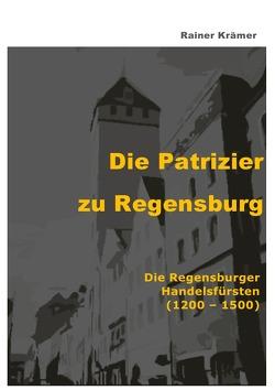 Die Patrizier zu Regensburg von Krämer,  Rainer