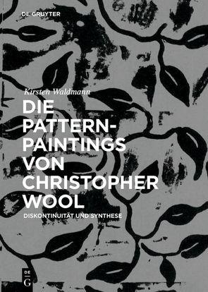 Die Pattern-Paintings von Christopher Wool von Waldmann,  Kirsten