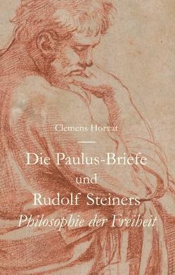 Die Paulus-Briefe und Rudolf Steiners Philosophie der Freiheit von Horvat,  Clemens