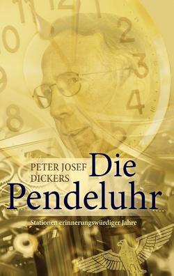 Die Pendeluhr von Dickers,  Peter Josef