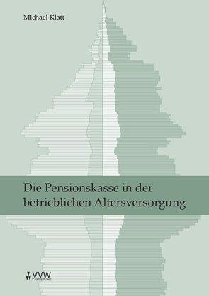 Die Pensionskasse in der betrieblichen Altersversorgung von Klatt,  Michael