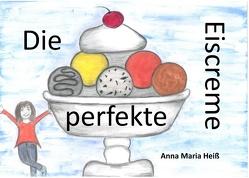 Die perfekte Eiscreme von Heiß,  Anna Maria