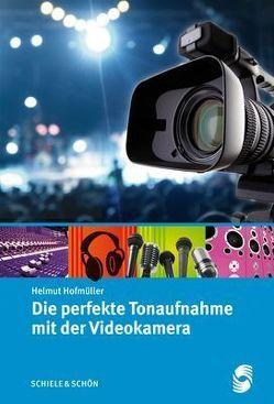 Die perfekte Tonaufnahme mit der Videokamera von Hofmüller,  Helmut